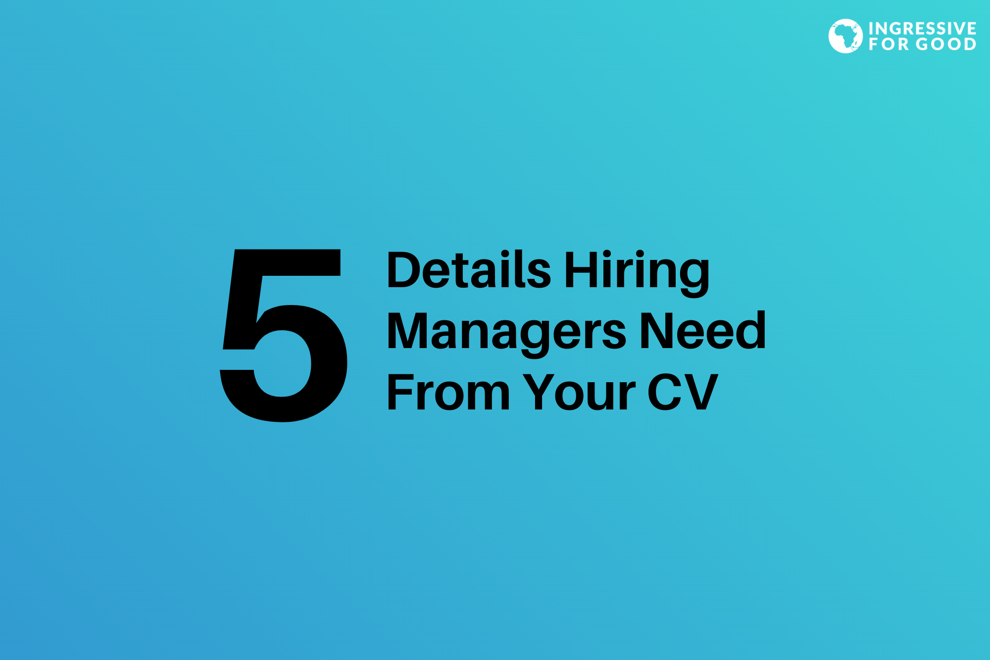 Details Hiring Managers Need From Your CV